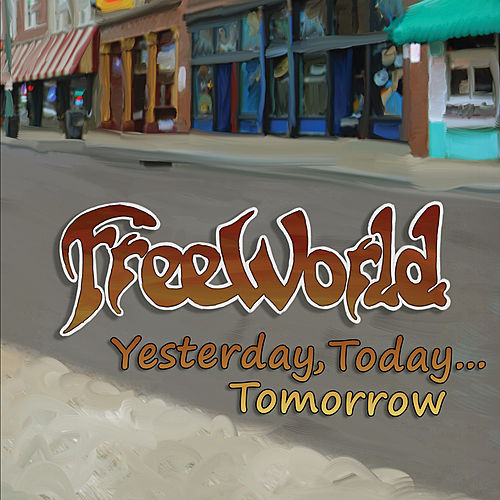 Yesterday, Today...Tomorrow by FreeWorld