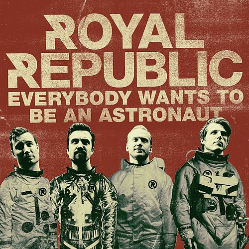 Everybody Wants To Be An Astronaut di Royal Republic