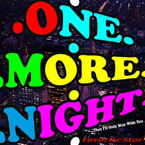 One More Night (That I'll Only Stay With You) by Favorite Star