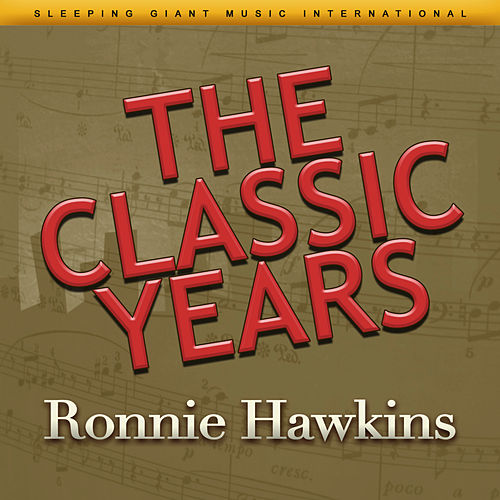 The Classic Years de Ronnie Hawkins