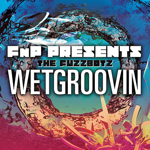 Wetgroovin by FNP