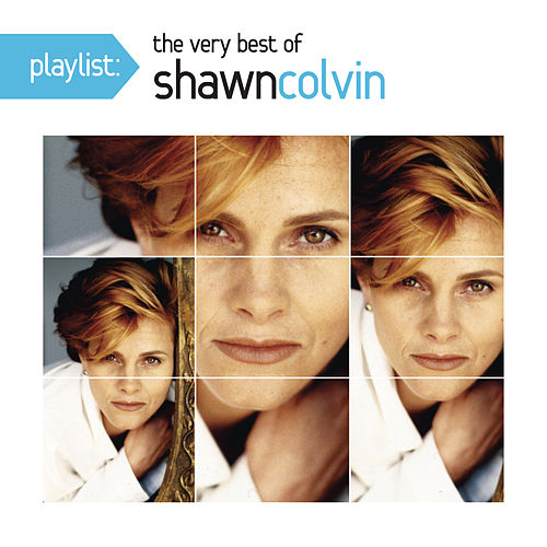 Playlist: The Very Best Of Shawn Colvin by Shawn Colvin