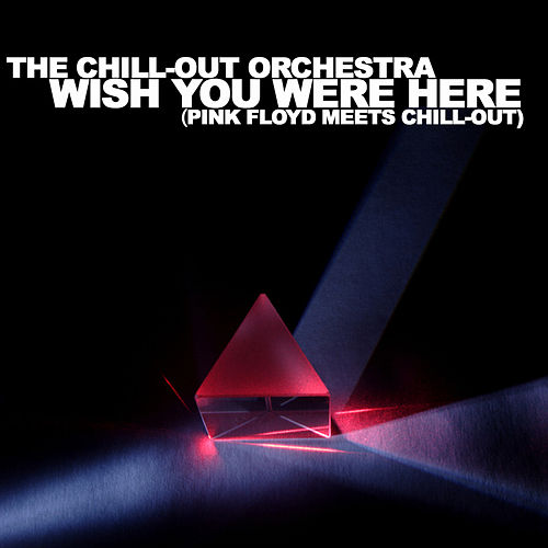 Wish You Were Here - Pink Floyd meets Chill-Out von The Chill-Out Orchestra