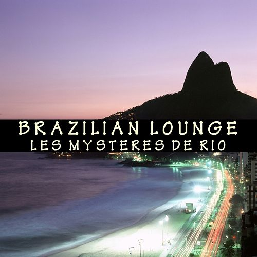 Brazilian Lounge - Les Mysteres De Rio by Brazilian Love Affair Project