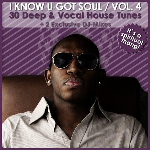 I Know U Got Soul Vol. 4 - 30 Deep & Vocal House Tunes (Incl. 2 Exclusive DJ-Mixes) von Various Artists