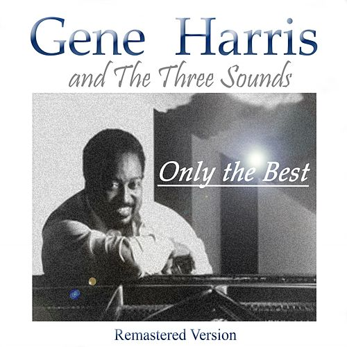 Gene Harris & the Three Sounds: Only the Best (Remastered Version) by Gene Harris