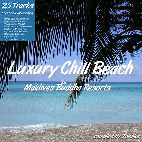 Luxury Chill Beach - Maldives Buddha Resorts (compiled by Zelonka) de Various Artists