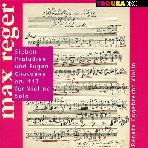 Reger: 7 Präludien und Fugen, Chaconne, Op. 117 für Violine Solo by Renate Eggebrecht