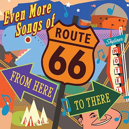 Even More Songs Of Route 66: From Here To There van Various Artists
