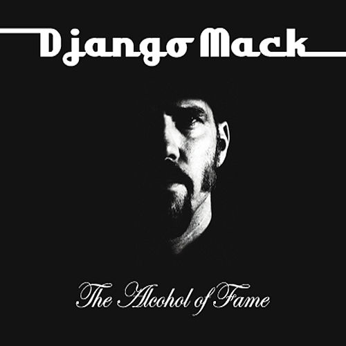 The Alcohol of Fame by Django Mack