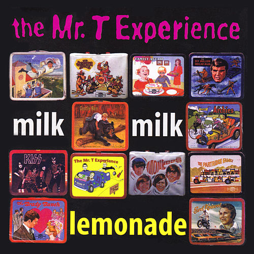 Milk Milk Lemonade de Mr. T Experience