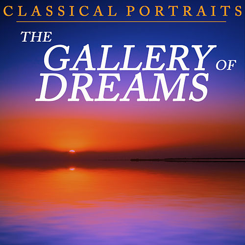 Classical Portraits: Gallery of Dreams by Various Artists