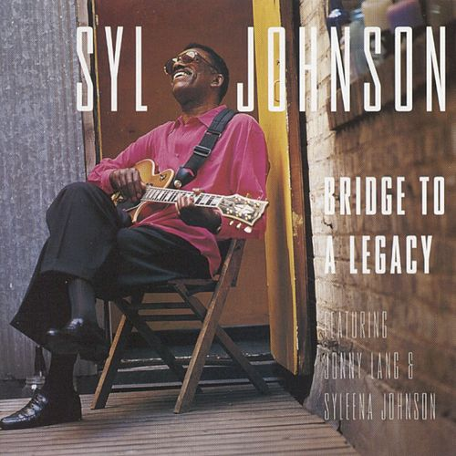 Bridge To A Legacy by Syl Johnson