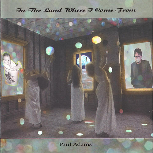 In the Land Where I Come From by Paul Adams