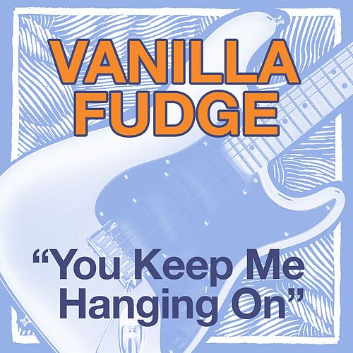 You Keep Me Hanging On von Vanilla Fudge