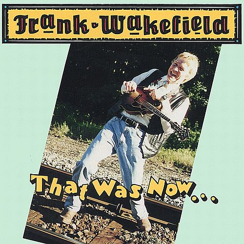 That Was Now....This Is Then by Frank Wakefield