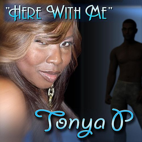 Here With Me by Tonya P