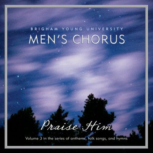 Praise Him by BYU Men's Chorus