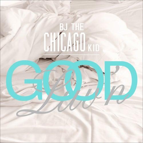 Good Luv'n von B.J. The Chicago Kid