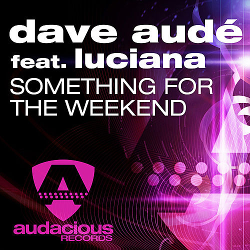Something For The Weekend (feat. Luciana) de Dave Audé