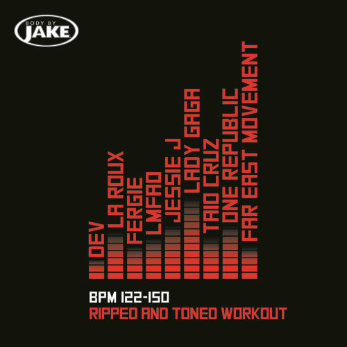 Body By Jake: Ripped And Toned Workout (BPM 122-150) by Various Artists