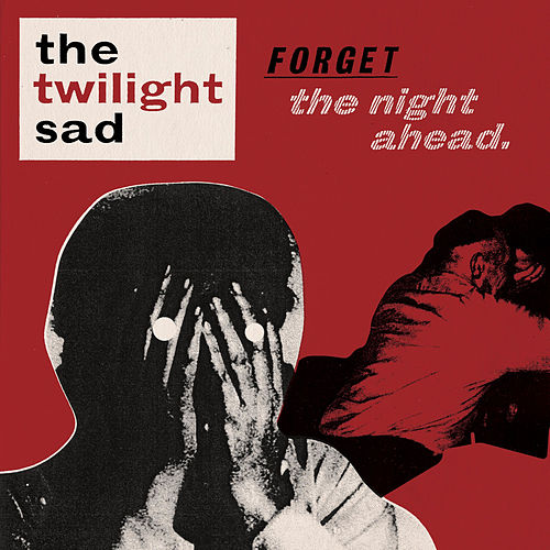 Forget the Night Ahead von The Twilight Sad