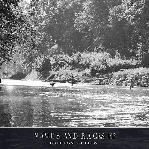 Names and Races EP by Foreign Fields