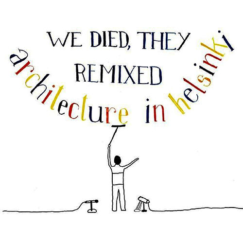 We Died, They Remixed de Architecture in Helsinki