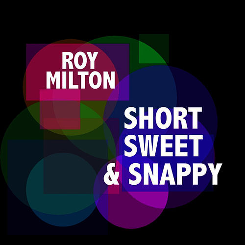 Short, Sweet & Snappy fra Roy Milton