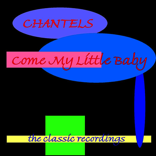 Come My Little Baby de The Chantels
