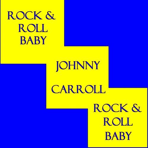 Rock & Roll Baby by Johnny Carroll