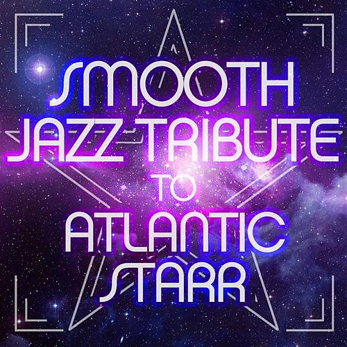 Smooth Jazz Tribute to Atlantic Starr von Various Artists