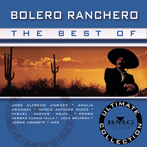 The Best Of Bolero Ranchero: Ultimate Collection by Various Artists