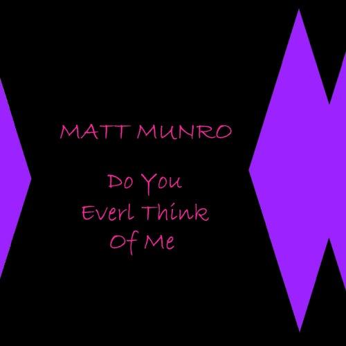 Do You Ever Think Of Me by Matt Munro