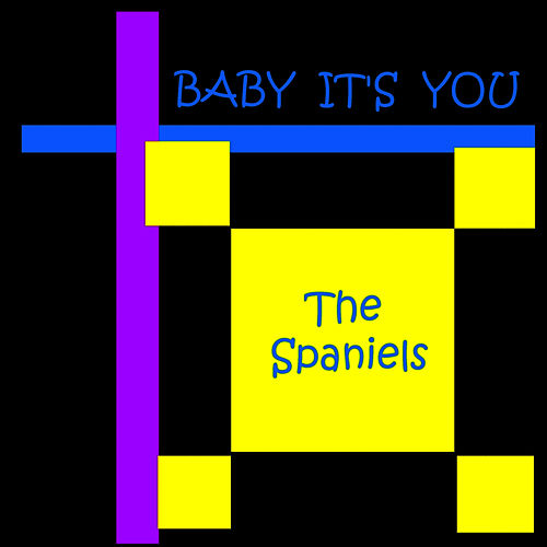 Baby it's you by The Spaniels