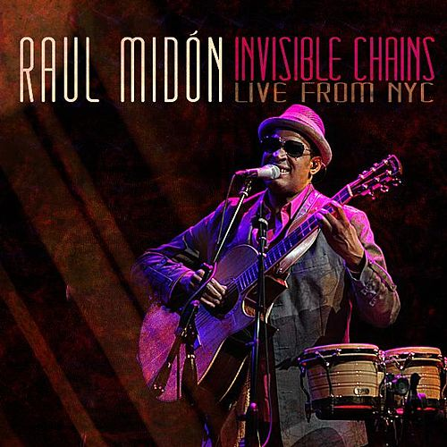 Invisible Chains Live from Nyc by Raul Midon