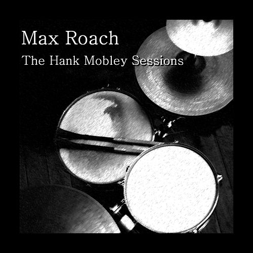 The Hank Mobley Sessions de Max Roach