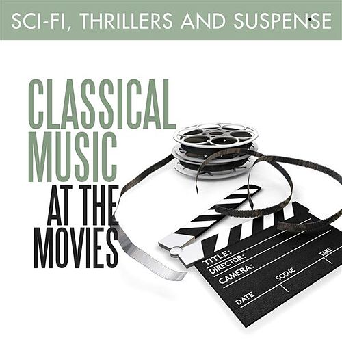 Classical Music at the Movies - Sci-Fi, Thrillers & Suspense de Various Artists