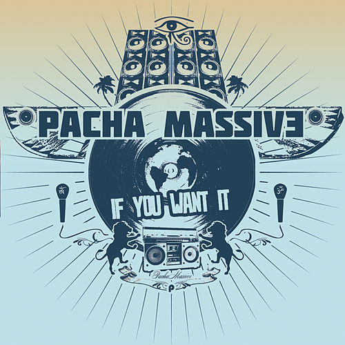 If You Want it de Pacha Massive
