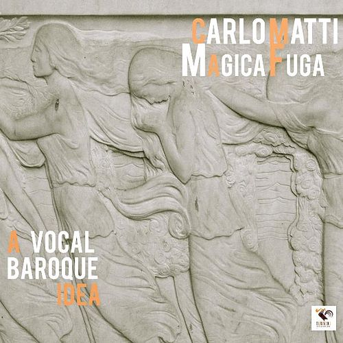 Magicafuga - A Vocal Baroque Idea by Carlo Matti