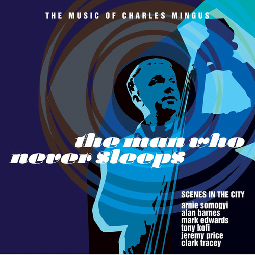 The Man Who Never Sleeps - The Music of Charles Mingus de Various Artists