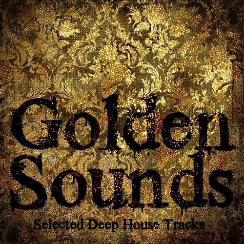 Golden Sounds Selected Deep House Tracks by Various Artists