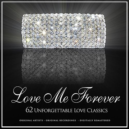 Love Me Forever 62 Unforgettable Love Classics by Various Artists