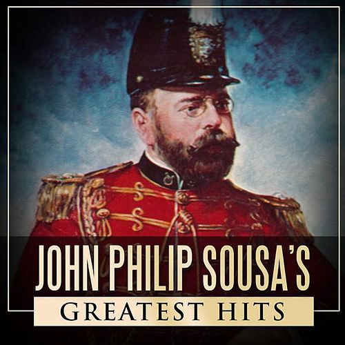 John Philip Sousa's Greatest Hits by The President's Own United States Marine Band