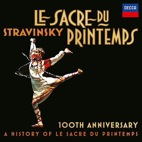 Stravinsky: Le Sacre Du Printemps 100th Anniversary - A History Of Le Sacre Du Printemps di Various Artists