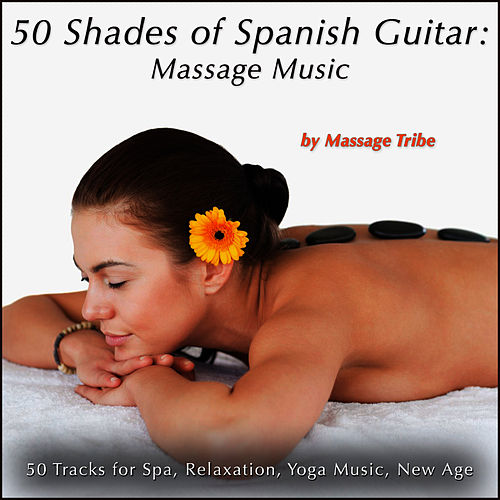 50 Shades of Spanish Guitar:  Massage Music (50 Tracks for Spa, Relaxation, Yoga Music & New Age) de Massage Tribe