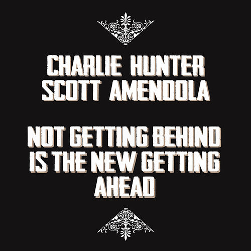 Not Getting Behind Is The New Getting Ahead de Charlie Hunter