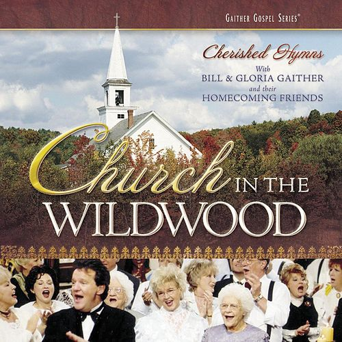 Church in the Wildwood: Cherished Hymns by Bill & Gloria Gaither