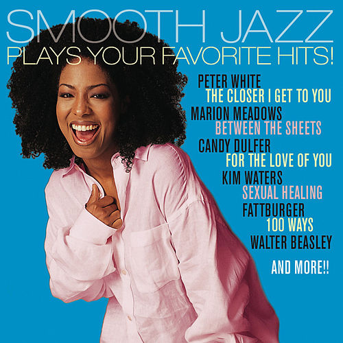Smooth Jazz Plays Your Favorite Hits! de Various Artists