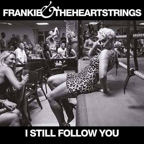 I Still Follow You - Single by Frankie & The Heartstrings